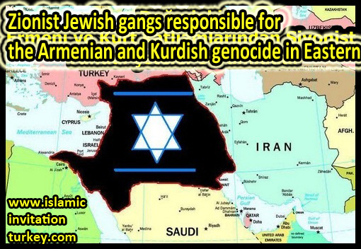 Exclusive- Zionist Jewish gangs responsible for the Armenian and Kurdish genocide in eastern