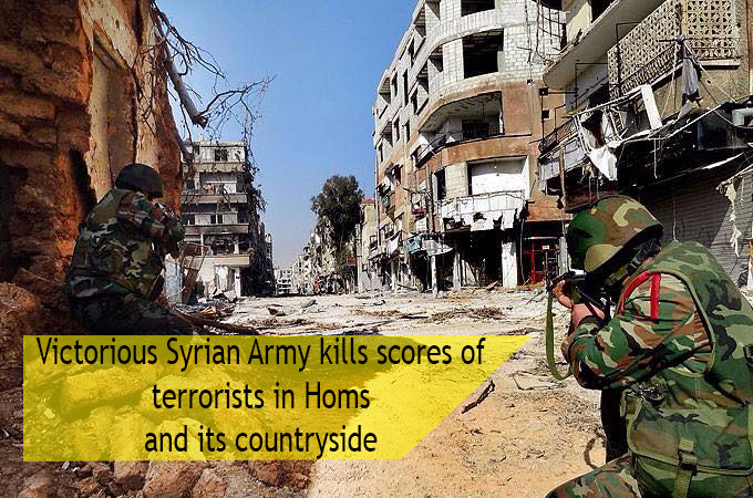 Victorious Syrian Army kills scores of terrorists in Homs and its countryside