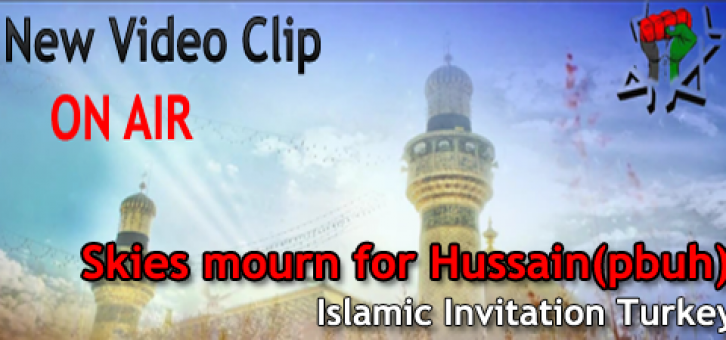 Video Clip – Skies mourn for Hussain(pbuh) – Islamic Invitation Turkey