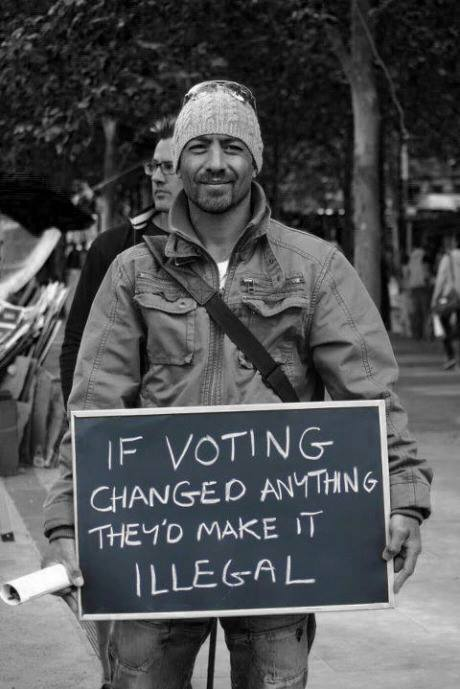 Photo of If voting changed anything they'd make it illegal