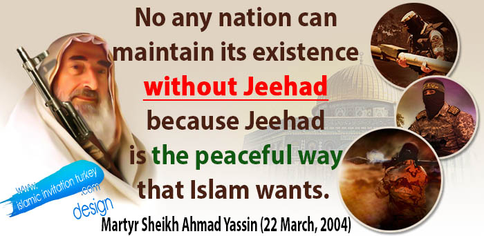 Photo of Martyr Sheikh Ahmad Yassin: No any nation can maintain its existence without Jeehad because it is the peaceful way of Islam.
