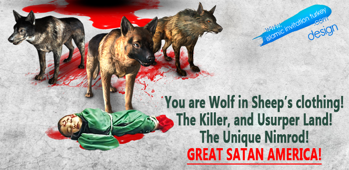 Photo of You are Wolf in Sheep's clothing! The Killer, and Usurper Land! The Unique Nimrod! GREAT SATAN AMERICA!