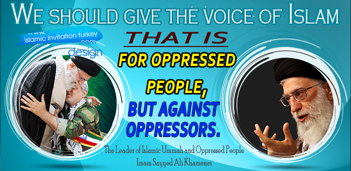 """Photo of The Leader of Islamic Ummah and Oppressed People: """"We should give the voice of Islam that is for oppressed people, but against oppressors."""""""