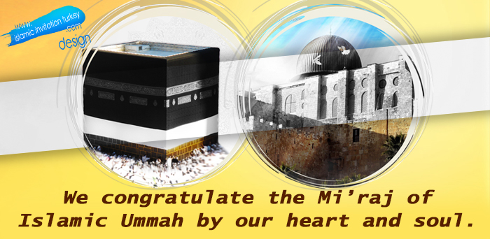 Photo of We congratulate the Mi'raj of Islamic Ummah by our heart and soul.