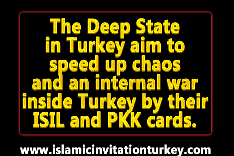Photo of The Deep State in Turkey aim to speed up chaos and an internal war inside Turkey by their ISIL and PKK cards.