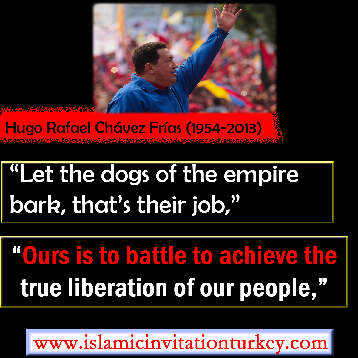 "Photo of Chavez, ""Let the dogs of the empire bark, that's their job… Ours is to achieve the true liberation of our people."""