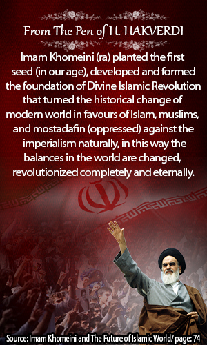 Photo of Imam Khomeini (ra) planted the first seed (in our age), developed and formed the foundation of Divine Islamic Revolution that turned the historical change of modern world