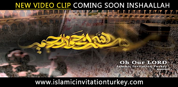 Photo of New Video Clip, Oh Our Lord, by Islamic Invitation Turkey Coming Soon Inshaallah.